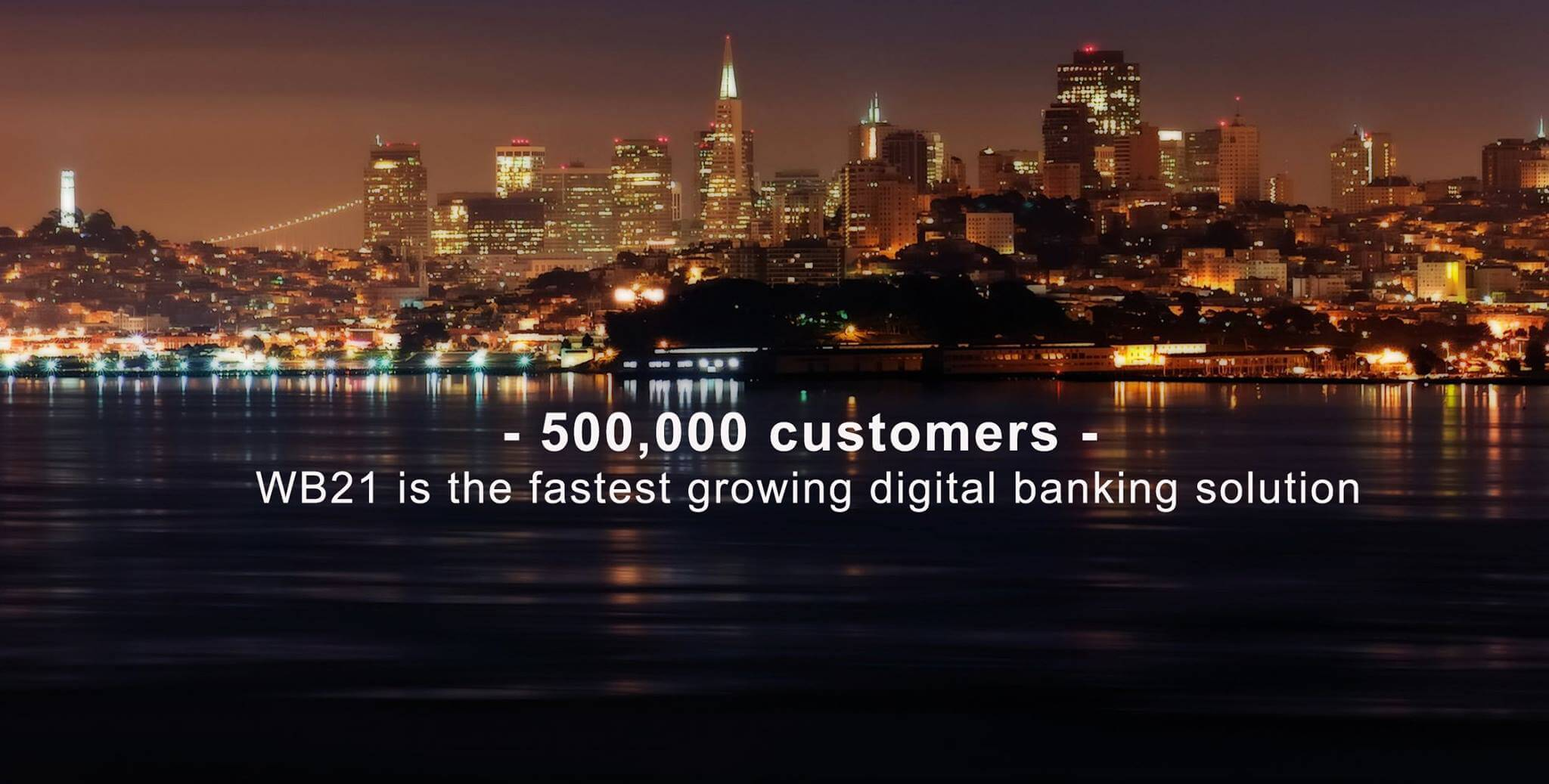 Over 500,000 customers - WB21 is the fastest growing digital banking solution in europe